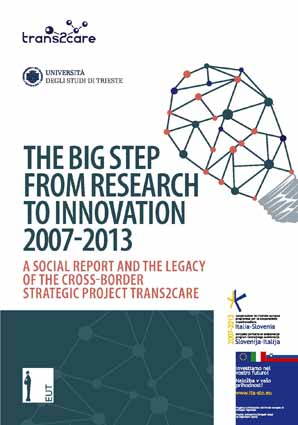 The Big Step from Research to Innovation 2007-2013 a Social Report and the Legacy of the Cross-Border Strategic Project Trans2Care