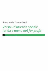 Verso un'azienda sociale ibrida e meno not for profit